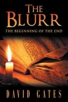 The Blurr - The Beginning of the End ebook by David Gates