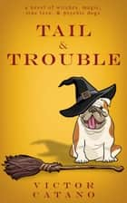 Tail and Trouble ebook by Victor Catano