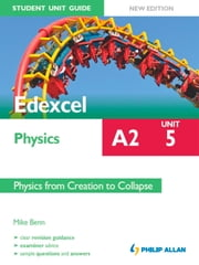 Edexcel Physics A2 Student Unit Guide: Unit 5 New Edition Physics from Creation to Collapse ePub ebook by Mike Benn