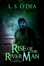 Rise of the River Man - Conguise Chronicles, #1 ebook by L. S. O'Dea