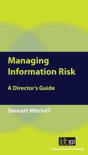Managing Information Risk - A Director's Guide ebook by Stewart Mitchell