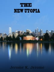 The New Utopia ebook by Jerome K. Jerome