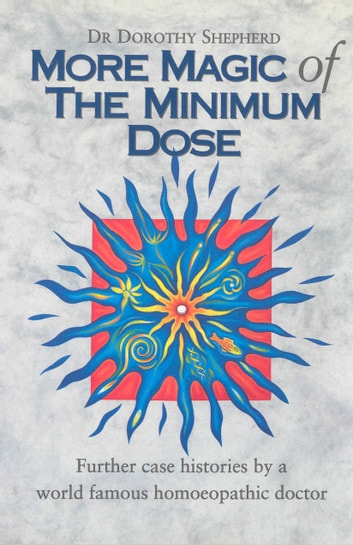 More Magic Of The Minimum Dose - Further case histories by a world famous homoeopathic doctor ebook by Dr Dorothy Shepherd