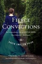 Fierce Convictions - The Extraordinary Life of Hannah More? Poet, Reformer, Abolitionist ebook by Karen Swallow Prior
