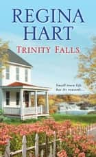 Trinity Falls ebook by Regina Hart
