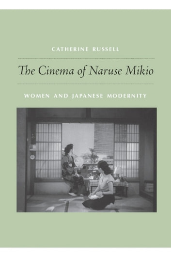 The Cinema of Naruse Mikio - Women and Japanese Modernity ebook by Catherine Russell