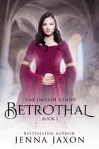 Betrothal (Book 1: Time Enough to Love) ekitaplar by Jenna Jaxon