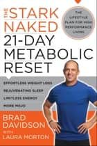 The Stark Naked 21-Day Metabolic Reset - Effortless Weight Loss, Rejuvenating Sleep, Limitless Energy, More Mojo ebook by Brad Davidson