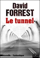 Le tunnel ebook by David Forrest