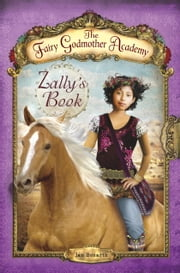 The Fairy Godmother Academy #3: Zally's Book ebook by Jan Bozarth,Andrea Burden