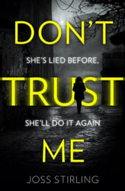 Don't Trust Me: The best psychological thriller debut you will read in 2018 ebook by Joss Stirling