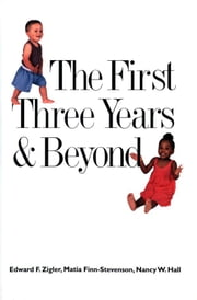 The First Three Years and Beyond - Brain Development and Social Policy ebook by Professor Edward F. Zigler,Matia Finn-Stevenson,Nancy W. Hall