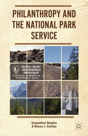Philanthropy and the National Park Service ebook by J. Vaughn,H. Cortner