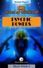 Psychic Powers. Year 2 in BWC School of Witchcraft ebook by Black Witch S