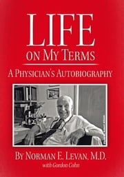 Life on My Terms - A Physician's Autobiography ebook by Norman E. Levan; Gordon Cohn