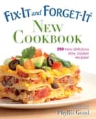 Fix-It and Forget-It New Cookbook ebook by Phyllis Good