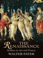 The Renaissance - Studies in Art and Poetry ebook by Walter Pater