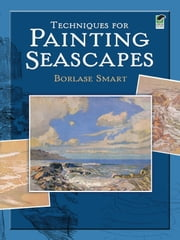 Techniques for Painting Seascapes ebook by Borlase Smart