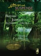 Bayou Justice (Mills & Boon Love Inspired) ebook by Robin Caroll