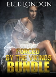 Forced By The Vikings: Bundle ebook by Elle London