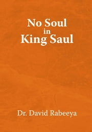No Soul in King Saul ebook by Dr. David Rabeeya
