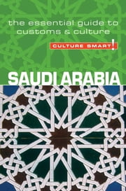 Saudi Arabia - Culture Smart! - The Essential Guide to Customs & Culture ebook by Nicolas Buchele