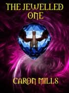 The Jewelled One ebook by Caron Mills