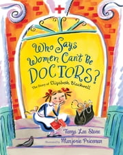 Who Says Women Can't Be Doctors? - The Story of Elizabeth Blackwell ebook by Tanya Lee Stone,Marjorie Priceman