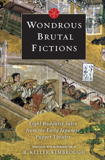 Wondrous Brutal Fictions - Eight Buddhist Tales from the Early Japanese Puppet Theater ebook by