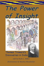 The Power of Insight: Thomas Trowards Discoveries in India ebook by Ruth L. Miller,Martha Shonkwiler-illustrator