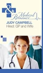 Hired: GP and Wife (Mills & Boon Medical) ebook by Judy Campbell