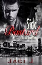 Sick Bastard ebook by Jaci J
