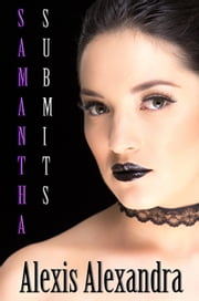 Samantha Submits ebook by Alexis Alexandra