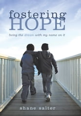 Fostering Hope - Living the Dream with My Name on It ebook by Shane Salter