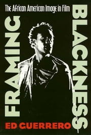 Framing Blackness - The African American Image in Film ebook by Ed Guerrero