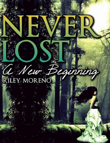 Never Lost. Part 1 Of the Paranormal Romance series ebook by Riley Moreno