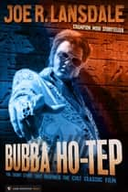 Bubba Ho-Tep - The Original Short Story ebook by Joe R. Lansdale