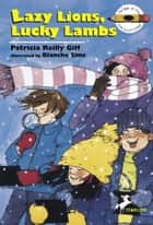 Lazy Lions, Lucky Lambs ebook by Patricia Reilly Giff