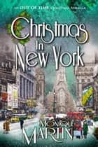 Christmas in New York - An Out of Time Christmas Novella 電子書 by Monique Martin