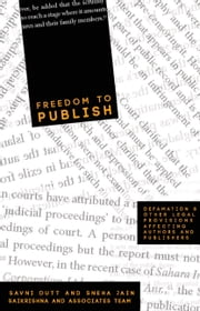 Freedom to Publish - Defamation and Other Legal Provisions Affecting Publishers and Authors ebook by Savni Dutt,Sneha Jain,Saikrishna & Associates