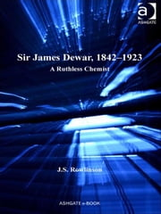 Sir James Dewar, 1842–1923 - A Ruthless Chemist ebook by Sir J S Rowlinson,Dr Ernst Hamm,Dr Robert M Brain