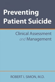 Preventing Patient Suicide - Clinical Assessment and Management ebook by Robert I. Simon