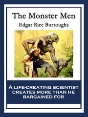 The Monster Men - With linked Table of Contents ebook by Edgar Rice Burroughs