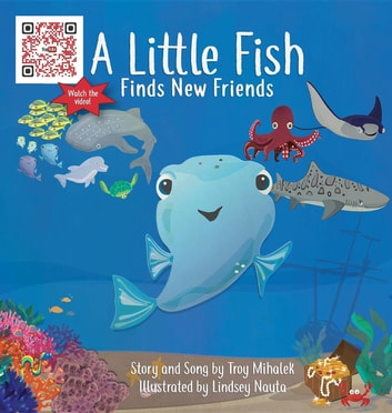 A Little Fish Finds New Friends ebook by Troy Mihalek
