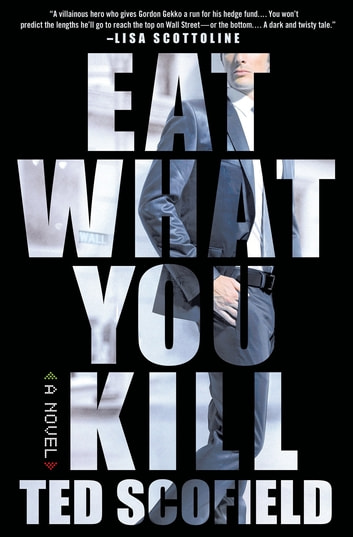 Eat What You Kill - A Novel of Wall Street ebook by Ted Scofield