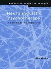 Neurolinguistic Psychotherapy - A Postmodern Perspective ebook by Lisa Wake