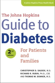 The Johns Hopkins Guide To Diabetes - For Patients and Families ebook by M.D. Christopher D Saudek, Ph.D. Richard R. Rubin, MD Thomas W. Donner