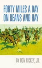 Forty Miles a Day on Beans and Hay ebook by Don Rickey Jr.