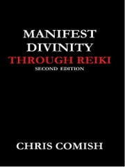 Manifest Divinity Through Reiki ebook by Chris Comish