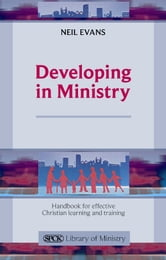 Developing in Ministry - Handbook for effective Christian learning and training ebook by Neil Evans